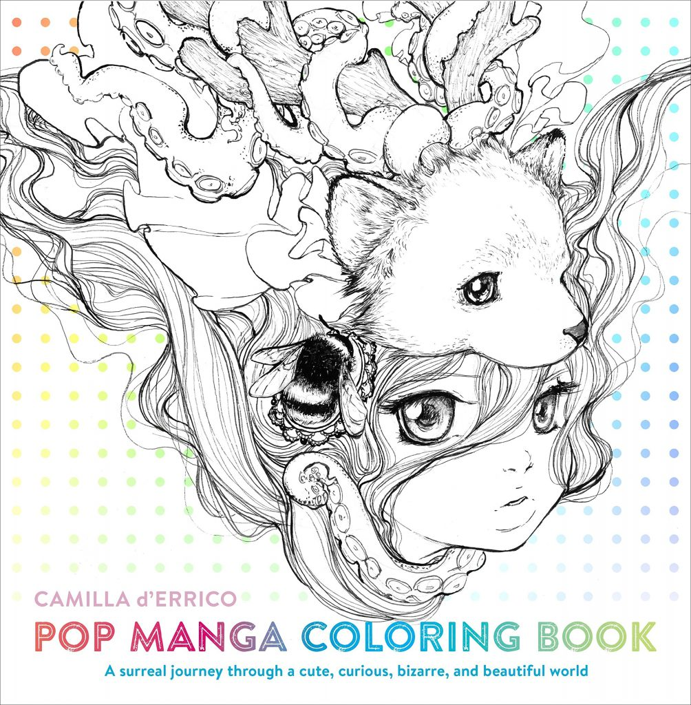 Pop Manga Coloring Book - A Surreal Journey Through a Cute, Curious, Bizarre, and Beautiful World by Camilla d'Errico